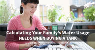 Calculating your Family's Water Usage Needs When Buying a Tank