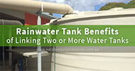 Rainwater Tank Benefits of Linking Two or More Water Tanks