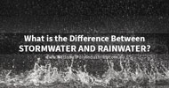 What is the Difference Between Stormwater and Rainwater?